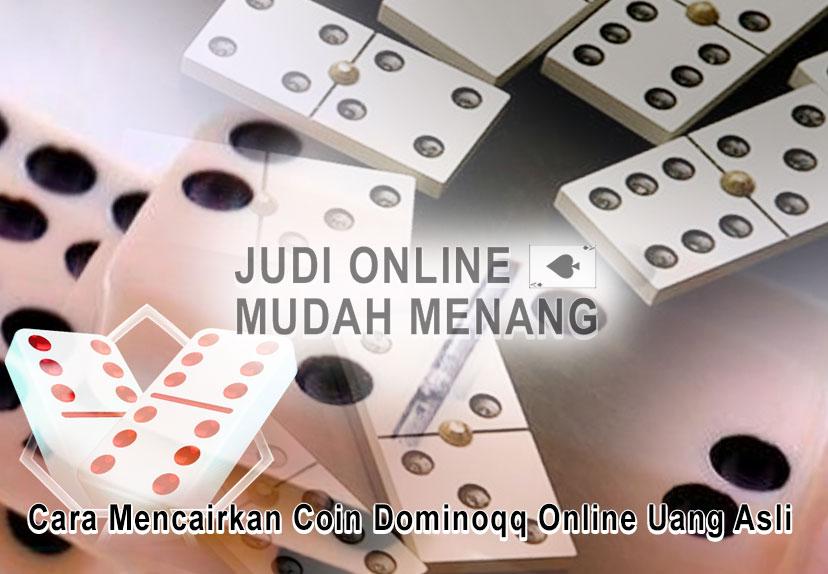 Dominoqq Online Uang Asli Mencairkan Coin - Judi Online Mudah Menang